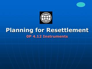 Planning for Resettlement 0P 4.12 Instruments