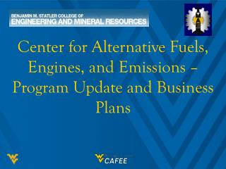 Center for Alternative Fuels, Engines, and Emissions – Program Update and Business Plans