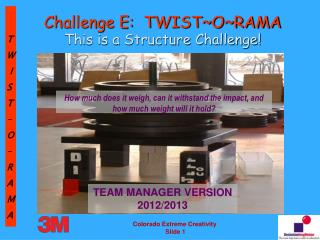 Challenge E:  TWIST~O~RAMA This is a Structure Challenge!