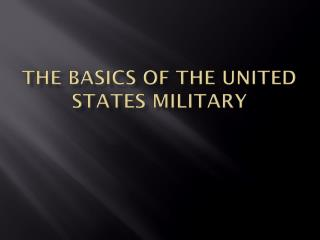 The Basics of the United States Military