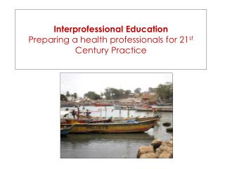 Interprofessional Education Preparing a health professionals for 21 st  Century Practice