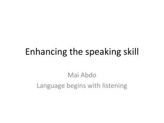Enhancing the speaking skill