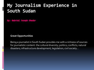 My Journalism Experience in South  Sudan By: Gabriel Joseph Shadar
