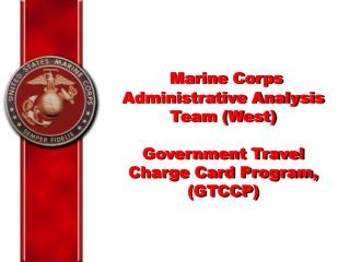 Marine Corps Administrative Analysis Team (West)  Government Travel Charge Card Program, (GTCCP)