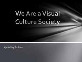 We Are a Visual  Culture Society