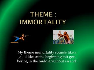 Theme : Immortality