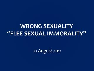"WRONG  SEXUALITY ""FLEE  SEXUAL IMMORALITY """