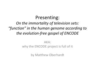 AKA: why the ENCODE  project is full of it by Matthew  Oberhardt