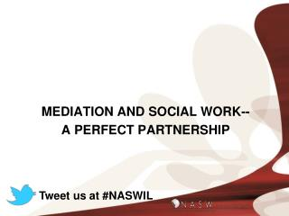 MEDIATION AND SOCIAL WORK-- A PERFECT PARTNERSHIP