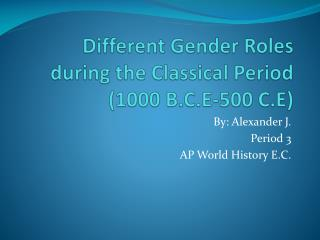 Different Gender Roles during the Classical Period (1000 B.C.E-500 C.E)