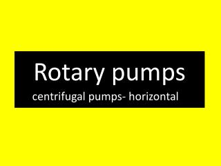 Rotary pumps centrifugal pumps -  horizontal