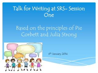 Talk for Writing at SRS- Session One Based on the principles of Pie Corbett and Julia Strong