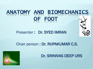 ANATOMY AND BIOMECHANICS        OF FOOT
