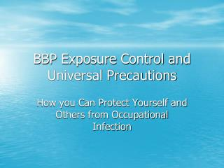 BBP Exposure Control and Universal Precautions