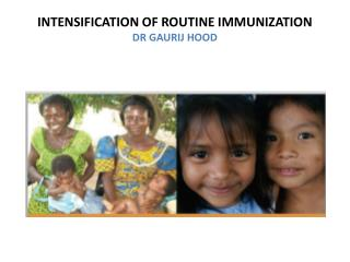 INTENSIFICATION OF ROUTINE IMMUNIZATION DR GAURIJ HOOD