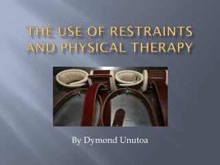 The Use of Restraints and Physical Therapy