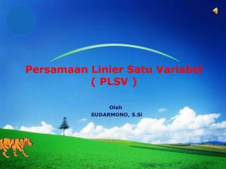 Persamaan  Linier  Satu Variabel ( PLSV )