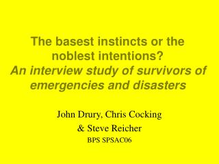 The basest instincts or the noblest intentions? An interview study of survivors of emergencies and disasters