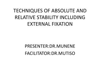 TECHNIQUES OF ABSOLUTE AND RELATIVE STABILITY INCLUDING EXTERNAL FIXATION