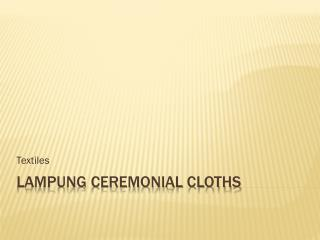 Lampung Ceremonial Cloths