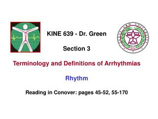 KINE 639 - Dr. Green Section 3 Terminology and Definitions of Arrhythmias Rhythm Reading in Conover: pages 45-52, 55-170