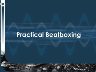 Practical Beatboxing