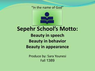 """In the name of God"" Sepehr  School's Motto: Beauty in speech Beauty in behavior"