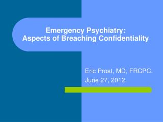Emergency Psychiatry: Aspects of Breaching Confidentiality