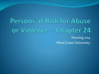 Persons at Risk for Abuse or Violence  - Chapter 24