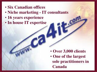 Six Canadian offices  Niche marketing - IT consultants  16 years experience  In house IT expertise