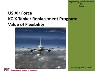 US Air Force KC-X Tanker Replacement Program:  Value of Flexibility