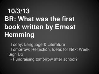 10/3/13 BR: What was the first book written by Ernest Hemming