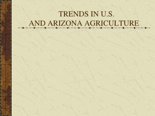 TRENDS IN U.S.                           AND ARIZONA AGRICULTURE