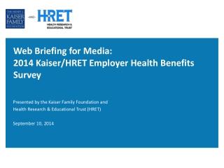 Web Briefing for Media: 2014 Kaiser/HRET Employer Health Benefits Survey