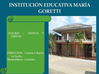 INSTITUCIÓN EDUCATIVA MARÍA GORETTI