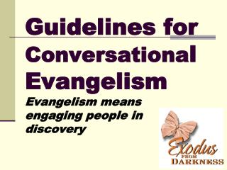 Guidelines for  Conversationa l Evangelism Evangelism means  engaging people in discovery