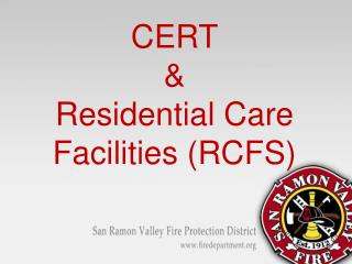 CERT &  Residential Care Facilities (RCFS)