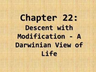 Chapter 22: Descent with Modification - A Darwinian View of Life