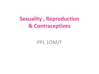 Sexuality , Reproduction  & Contraceptives