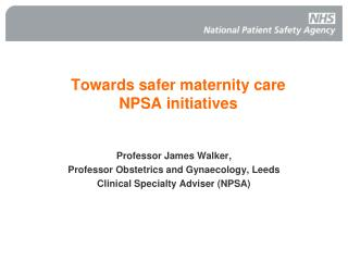 Towards safer maternity care NPSA initiatives
