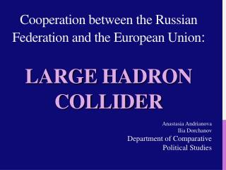 Cooperation between the Russian Federation and the European Union : LARGE HADRON COLLIDER