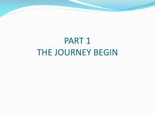 PART 1 THE JOURNEY BEGIN