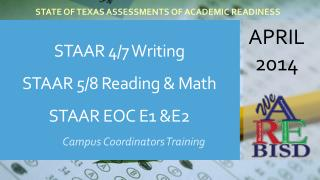 STAAR 4/7 Writing STAAR 5/8 Reading & Math STAAR EOC E1 &E2