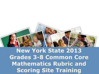 New York State 2013  Grades 3-8 Common Core  Mathematics  Rubric and Scoring  Site  Training