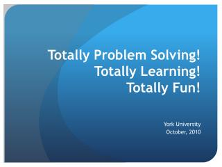 Totally Problem Solving! Totally Learning!  Totally Fun!
