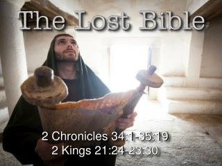 2 Chronicles 34:1-35:19 2 Kings 21:24-23:30