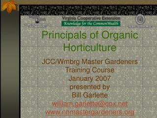 Principals of Organic Horticulture JCC/Wmbrg Master Gardeners  Training Course  January 2007 presented by Bill Garlette