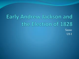 Early Andrew Jackson and the Election of 1828