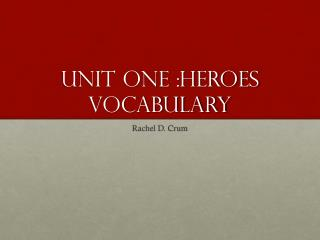 Unit One :Heroes Vocabulary