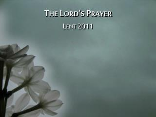 The Lord's Prayer Lent 2011